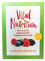 Jane McClenaghan Vital Nutrition - How to eat your way to optimum health, happiness and energy
